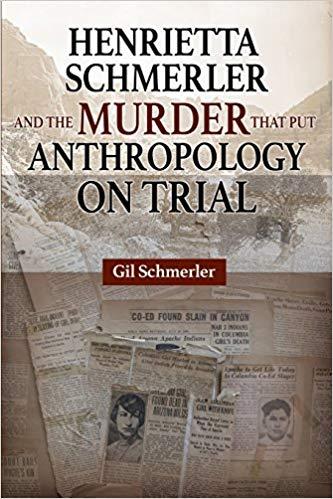 Henriettta Schmerler and the murder that put anthropology on trial