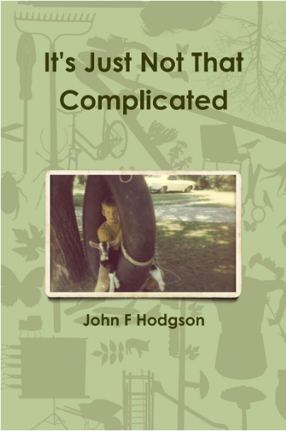 It's Just Not That Complicated By John F Hodgson